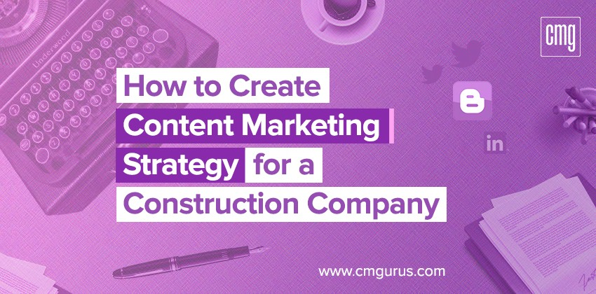 How to Create Content Marketing Strategy for a construction company
