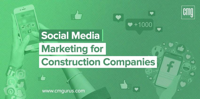 Social Media Marketing for Construction Companies