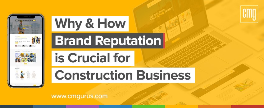 Why & how building a brand reputation is crucial for construction business