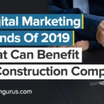 Digital Marketing Trends of 2019 that can benefit a construction company