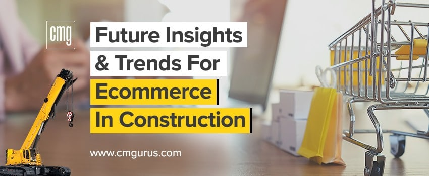 Future Insights and Trends for Ecommerce in Construction