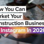 How You Can Market Your Construction Business on Instagram in 2020