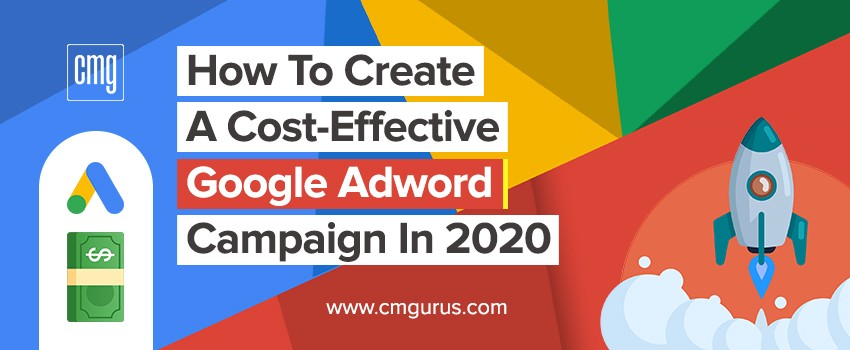 How to create a cost effective Google Adword campaign in 2020