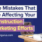 The Mistakes that Are Affecting Your Construction Marketing Efforts
