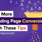Get More Landing Page Conversions with these Tips