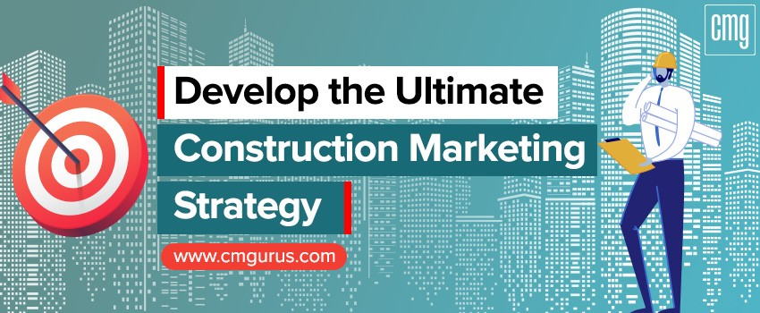 Develop the Ultimate Construction Marketing Strategy